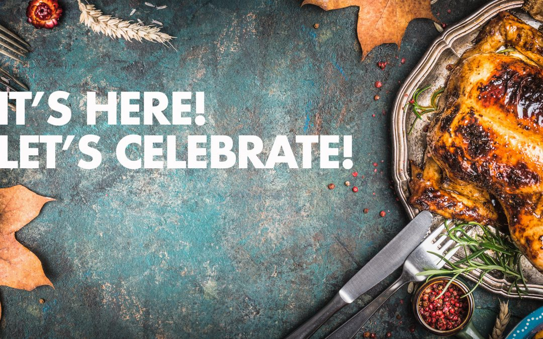 It's Here! Let's Celebrate! Happy Thanksgiving!